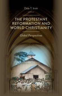 The Protestant Reformation and World Christianity : Global Perspectives, Paperback Book