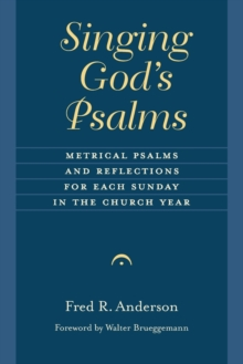 Singing God's Psalms : Metrical Psalms and Reflections for Each Sunday in the Church Year, Paperback Book