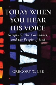 Today When You Hear His Voice : Scripture, the Covenants, and the People of God, Paperback / softback Book