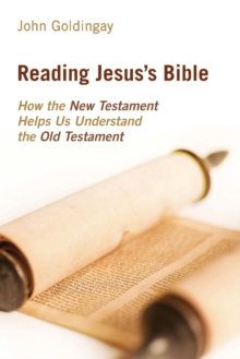 Reading Jesus's Bible : How the New Testament Helps Us Understand the Old Testament, Paperback Book