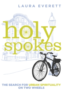 Holy Spokes : The Search for Urban Spirituality on Two Wheels, Hardback Book