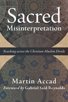 Sacred Misinterpretation : Reaching Across the Christian-Muslim Divide, Paperback / softback Book