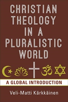 Christian Theology in the Pluralistic World : A Global Introduction, Paperback / softback Book
