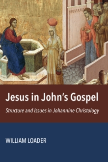 Jesus in John's Gospel : Structure and Issues in Johannine Christology, Paperback / softback Book
