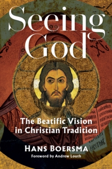 Seeing God : The Beatific Vision in Christian Tradition, Hardback Book