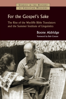 For the Gospel's Sake : The Rise of the Wycliffe Bible Translators and the Summer Institute of Linguistics, Paperback Book
