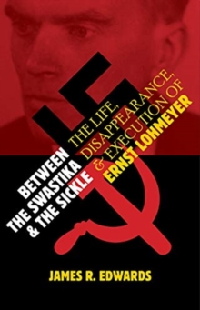 Between the Swastika and the Sickle : The Life, Disappearance, and Execution of Ernst Lohmeyer, Hardback Book