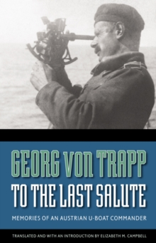 To the Last Salute : Memories of an Austrian U-Boat Commander, Paperback / softback Book
