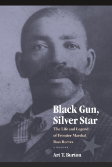Black Gun, Silver Star : The Life and Legend of Frontier Marshal Bass Reeves, Paperback / softback Book