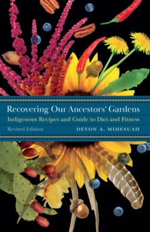 Recovering Our Ancestors' Gardens : Indigenous Recipes and Guide to Diet and Fitness, Paperback / softback Book