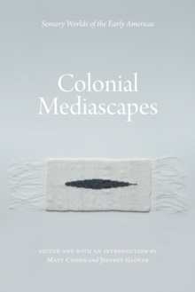 Colonial Mediascapes : Sensory Worlds of the Early Americas, Paperback Book