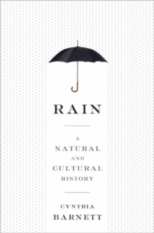 Rain : A Natural and Cultural History, Hardback Book