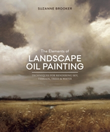 The Elements of Landscape Oil Painting : Techniques for Rendering Sky, Terrain, Trees, and Water, EPUB eBook