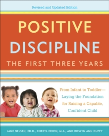 Positive Discipline : The First Three Years, Revised And Updated Edition, Paperback / softback Book