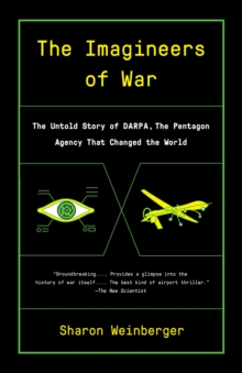 The Imagineers Of War : The Untold Story of DARPA, the Pentagon Agency That Changed the World, Paperback Book