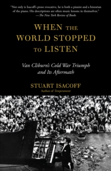 When the World Stopped to Listen : Van Cliburn's Cold War Triumph, and Its Aftermath, Paperback / softback Book