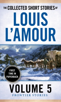 Collected Short Stories of Louis L'Amour, Volume 5 : The Collected Short Stories Of Louis L'amour, Volume 5 Volume 5, Paperback Book