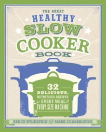 The Great Healthy Slow Cooker Book : 32 Delicious, Nutritious Recipes for Every Meal and Every Size of Machine, EPUB eBook