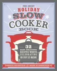 The Great Holiday Slow Cooker Book : 32 Easy, Delicious Recipes Worth Celebrating in Every Size of Machine, EPUB eBook