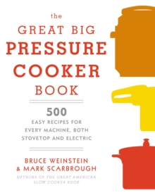 The Great Big Pressure Cooker Book : 500 Easy Recipes for Every Machine, Both Stovetop and Electric, EPUB eBook