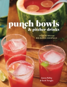 Punch Bowls And Pitcher Drinks : Recipes for Delicious Big-Batch Cocktails, Hardback Book