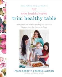 Trim Healthy Mama: The Trim Healthy Table : More Than 300 All-New Healthy and Delicious Recipes from Our Homes to Yours, Paperback Book
