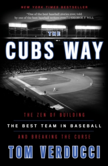 Cubs Way : The Zen of Building the Best Team in Baseball and Breaking the Curse, Paperback / softback Book