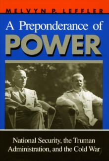 A Preponderance of Power : National Security, the Truman Administration, and the Cold War, Paperback Book