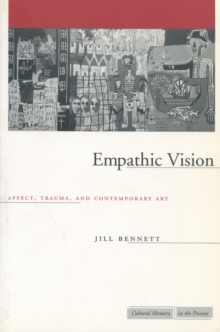 Empathic Vision : Affect, Trauma, and Contemporary Art, Hardback Book