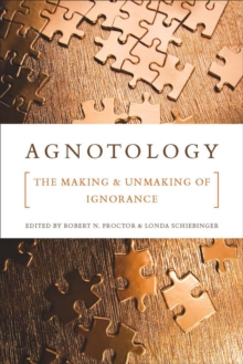 Agnotology : The Making and Unmaking of Ignorance, Paperback / softback Book