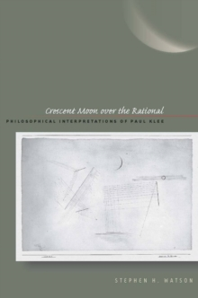 Crescent Moon over the Rational : Philosophical Interpretations of Paul Klee, EPUB eBook