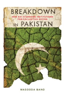 Breakdown in Pakistan : How Aid is Eroding Institutions for Collective Action, Hardback Book
