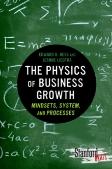 The Physics of Business Growth : Mindsets, System, and Processes, Paperback Book