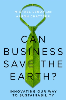 Can Business Save the Earth? : Innovating Our Way to Sustainability, Hardback Book