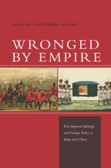 Wronged by Empire : Post-Imperial Ideology and Foreign Policy in India and China, Paperback Book