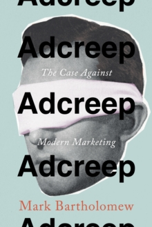 Adcreep : The Case Against Modern Marketing, Hardback Book
