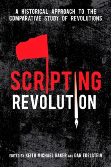 Scripting Revolution : A Historical Approach to the Comparative Study of Revolutions, Paperback Book