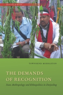 The Demands of Recognition : State Anthropology and Ethnopolitics in Darjeeling, Paperback Book