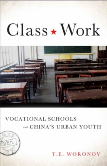 Class Work : Vocational Schools and China's Urban Youth, Paperback Book