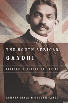 The South African Gandhi : Stretcher-Bearer of Empire, Paperback Book