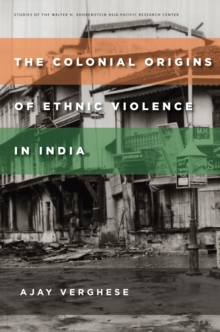 The Colonial Origins of Ethnic Violence in India, Paperback Book