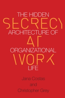 Secrecy at Work : The Hidden Architecture of Organizational Life, Paperback / softback Book