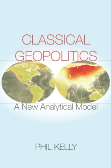 Classical Geopolitics : A New Analytical Model, Paperback Book