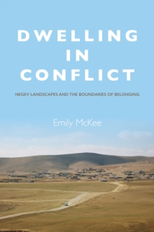 Dwelling in Conflict : Negev Landscapes and the Boundaries of Belonging, Paperback Book