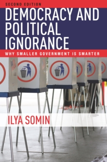 Democracy and Political Ignorance : Why Smaller Government Is Smarter, Second Edition, Paperback Book