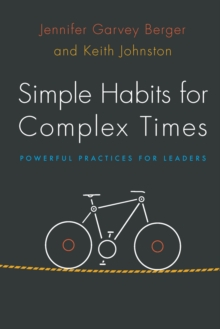 Simple Habits for Complex Times : Powerful Practices for Leaders, Paperback Book