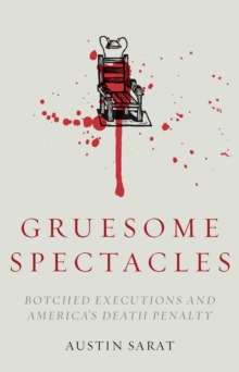 Gruesome Spectacles : Botched Executions and America's Death Penalty, Paperback Book