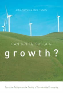 Can Green Sustain Growth? : From the Religion to the Reality of Sustainable Prosperity, Paperback Book