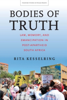 Bodies of Truth : Law, Memory, and Emancipation in Post-Apartheid South Africa, Paperback Book