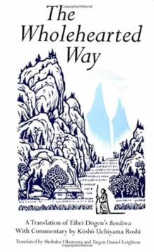 "The Wholehearted Way : A Translation of Eihei Dogen's ""Bendowa"", Paperback Book"